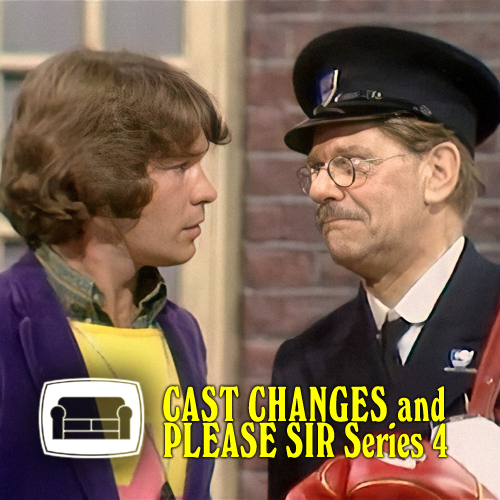 Cast Changes and Please Sir Series 4